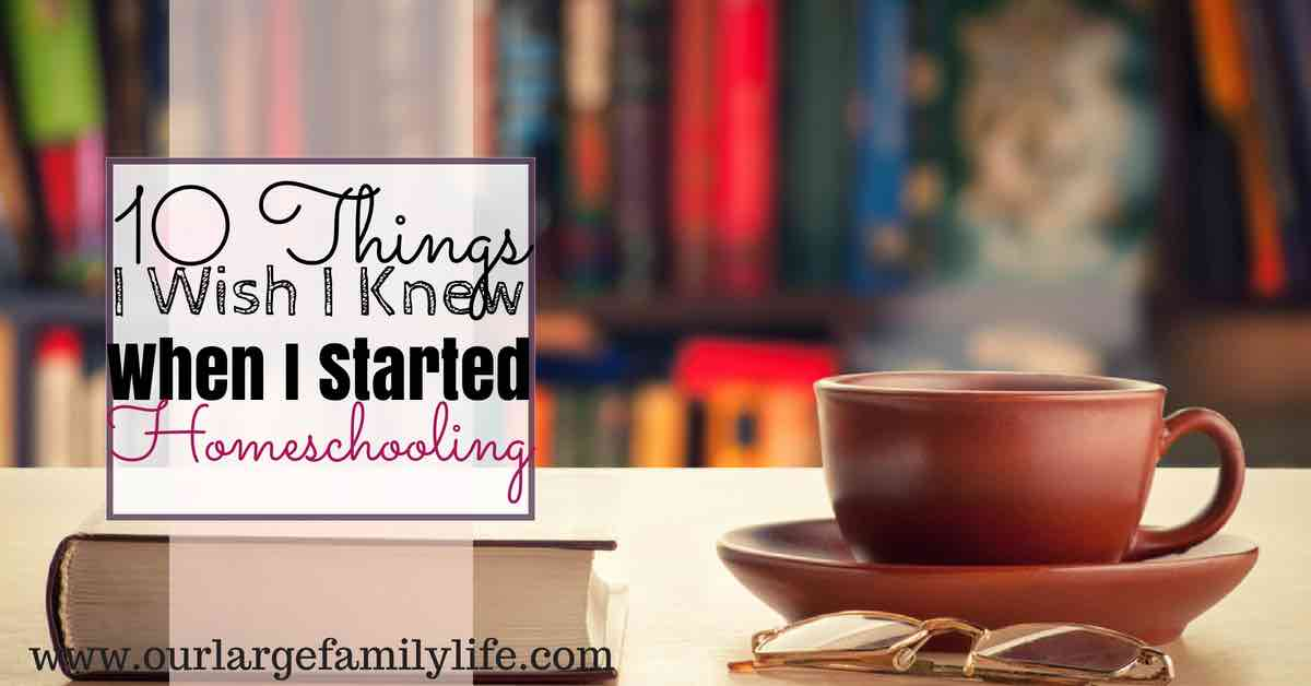 10 Things I Wish I Knew When I Started Homeschooling