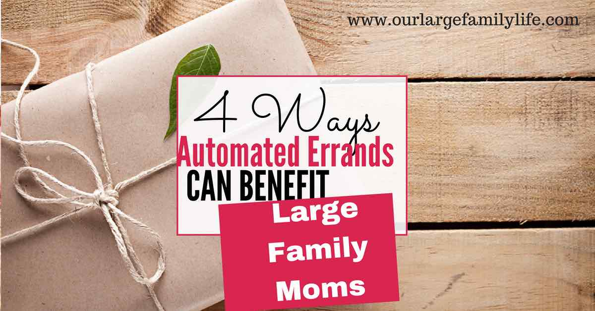 4 Ways Automated Errands Can Benefit Large Family Moms