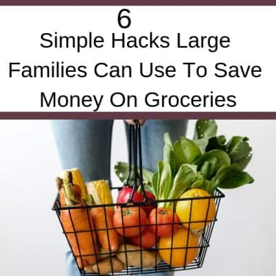 6 Simple Hacks Large Families Can Use To Save Money On Groceries