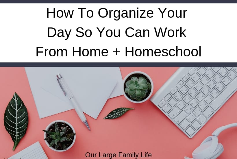 How to organize your day so you can work from home and homeschool
