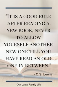 It is a good rule after reading a new book, never ate allow yourself another new one till you have read an old one in between. - C.S. Lewis